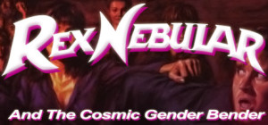 Rex Nebular and the Cosmic Gender Blender game