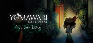 Yomawari: Night Alone Pitch Dark Edition